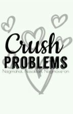 Crush Problems (Makaka-relate ka.) by Ihateannoyingpeople