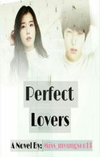Perfect Lovers (◆MyungU◆) [ON GOING] by Miss_myungsoo13