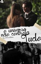 O Universo Não Controla Tudo by InLoveDelena