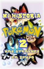 Mi Historia Pokemon 2: Una Aventura En Grupo by AdalbertoLopez0