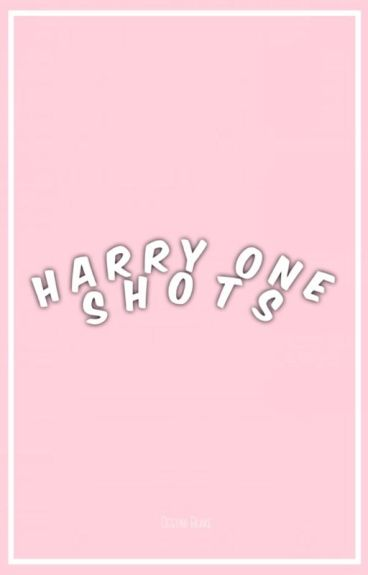 One Shots♕Harry Styles {ON HOLD}