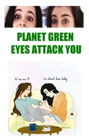 Planet Green Eyes Attack You || CAMREN