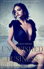 Unfinished Business ( A Dark Mafia Romance) #Wattys2018 by Tamara96Phillips