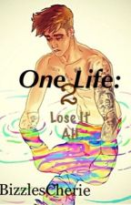 One Life 2: Lose It All by BizzlesCherie