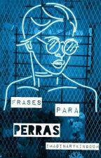 Frases Para Perras  by ImaginaryKingdom