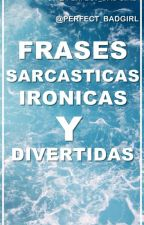Frases sarcasticas,ironicas Y divertidas by Perfect_BadGirl