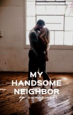 My handsome neighbor || h.s. by asimaginator