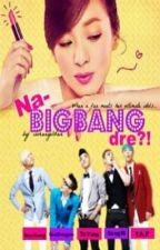 Na-BIGBANG dre?! by: iamangeldan♥ by dumbfoldedchibi