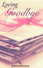 Loving Goodbye (Prequel) by piecesofbeauty