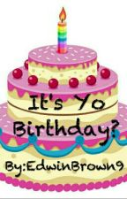 It's Yo Birthday? by EdwinBrown9