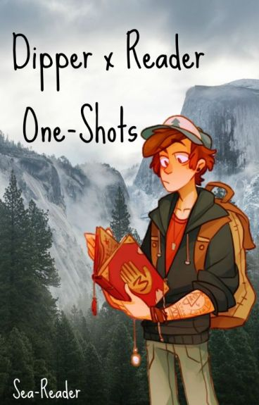 Dipper Pines x Reader One-Shots