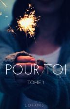 Pour Toi - Tome 1  by Lorams-