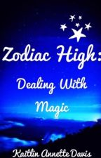 [DISCONTINUED] Zodiac High: Dealing With Magic by KaitlinAnnetteDavis