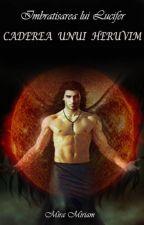 CADEREA UNUI HERUVIM:Imbratisarea lui Lucifer(I) by MIRACHRISTHAL77