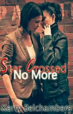 Star Crossed No More (Sequel to Star Crossed Lovers) (girlxgirl) by Kerry_Belchambers