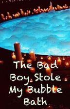 The Bad Boy Stole My Bubble Bath by ashleyrockon