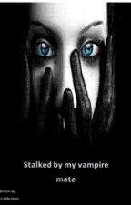 Stalked by my vampire mate (rewritten) by Damned
