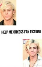 HELP ME (Rikoss Fanfiction) by Alex_BVB_R5_Fan1