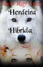 Herdeira Hibrida - livro 1  by Mary_sooza