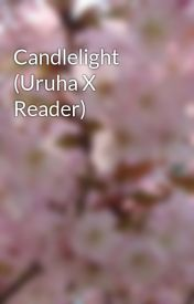 Candlelight (Uruha X Reader) by cha_O_s