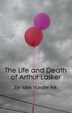 The Life and Death of Arthur Lasker by JakeVanderArk
