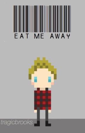 Eat Me Away | Muke by http-maggie