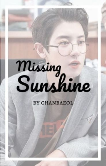 Missing Sunshine {Park Chanyeol}