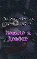 I'm Surviving Five Nights (Bonnie X Reader) by lemonlimegum