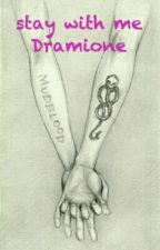 Stay with me|| Dramione by lateenegersognatrice