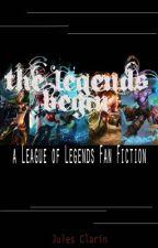 The Legends Begin: A League of Legends Fan Fiction by JulesClarin