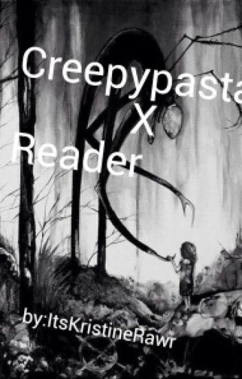 Creepypasta x Reader [ON HOLD]