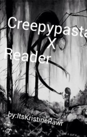 Creepypasta x Reader [ON HOLD]