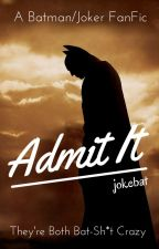 ADMIT IT:  BatJoke FanFic by jokebat