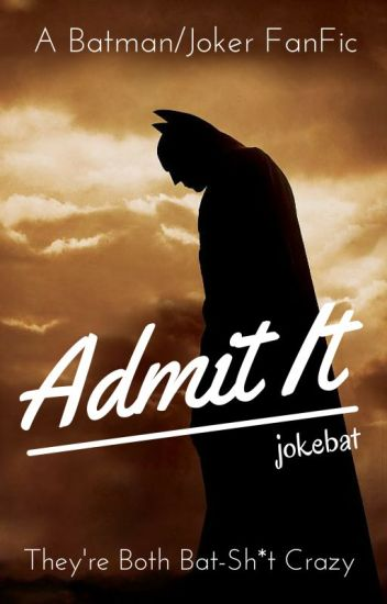 ADMIT IT:  BatJoke FanFic