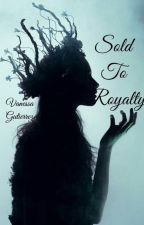 Sold To Royalty by VanessaGutierrez421