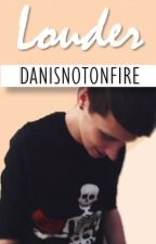 Louder » Dan x Reader | Danisnotonfire by Hanisnotonfire07