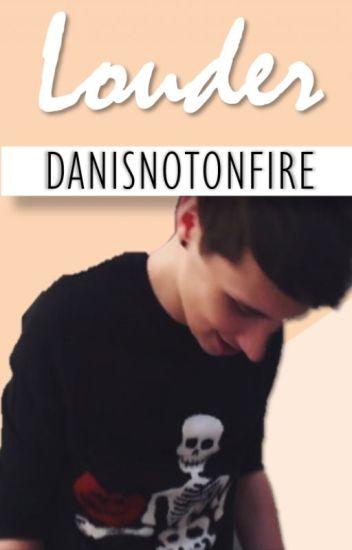 Louder » Dan x Reader | Danisnotonfire