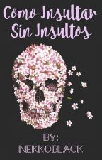 Como Insultar sin Insultos by NekkoBlack