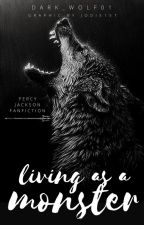 Living as a Monster (Percy Jackson Fanfiction) by iwishiwasa_wolf03