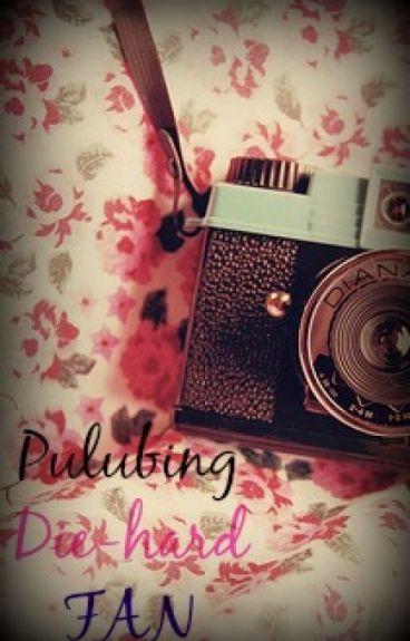 Pulubing DIE-HARD FAN(OneShot) by AliAmai