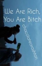 We Are Rich, You Are Bitch // Ünlüler Whatsapp by chocolateorashton
