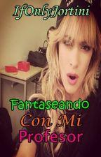 """Fantaseando con mi profesor """"Jortini"""" by IfOnlyJortini"""