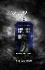 You? (Doctor Who Fanfic) by HG_Lover_FOREVER