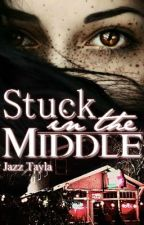 Stuck in the Middle(Completed) by JazzTayla
