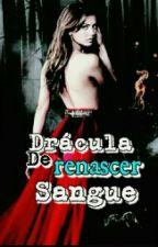 Drácula Renascer de Sangue. Livro 1 (Retirada Temporária ) by MelissaEmily