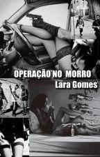 OPERAÇÃO NO MORRO by LaraGPF