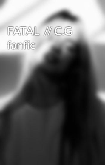 FATAL  // C.G fanfic