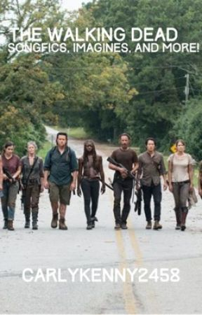 The Walking Dead Songfics, Imagines, and More! by carlykenny2458