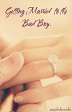 Getting Married to the Bad Boy by purplexlavender
