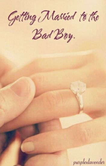 Getting Married to the Bad Boy